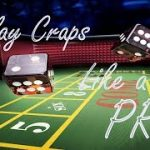 Play Craps like a Pro! – Tips From a Casino Insider