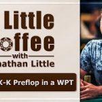 Folding K-K Preflop in a WPT – A Little Coffee with Jonathan Little, 10/14/2019