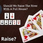 Poker Strategy: Should We Raise The River With A Full House?