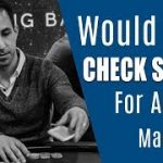 Would You Check Shove For All The Marbles? (Cash Game Poker Strategy – Hand Of The Day)