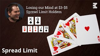 Losing our Mind at $3-$5 Spread Limit Holdem