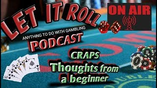LET IT ROLL PODCAST – Craps – Thoughts from a beginner