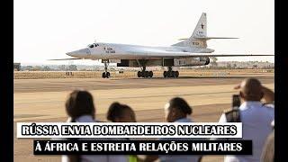 Rússia Envia Bombardeiros Nucleares À África e Estreita Relações Militares