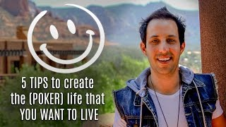 5 Tips to Create the (Poker) Life That You Want to Live [Ask Alec]