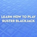 Learn How To Play – Buster Blackjack