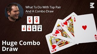 Poker Strategy: What To Do With Top Pair And A Combo Draw