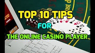 Top 10 Tips for the Online Casino Player