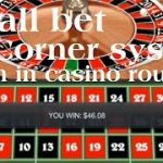 Small bet corner system & win in casino roulette.