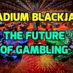 Stadium Blackjack – The Future of Gambling
