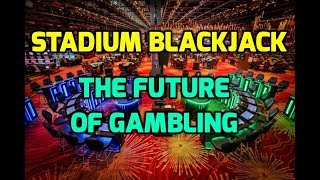 Stadium Blackjack – The Future of Gambling