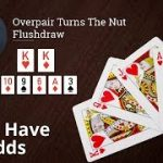 Poker Strategy: Overpair Turns The Nut Flushdraw
