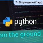 7. Simple Game (craps) and development process – Python fromn the ground up