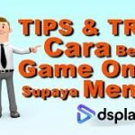 TIPS & TRICK CARA BERMAIN GAME ONLINE POKER, CEME, QQ, BACARAT, SLOTS  – DSPLAY