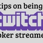 5 TIPS on becoming a TWITCH POKER STREAMER