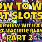 How to Win at Slots – Interview With a Professional Slot Machine Player – Part 2