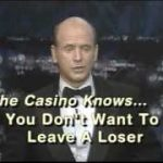 """VIDEO"""" THE CASINO LOVES YOU AND LAUGHS AT YOU!! 