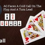 Poker Strategy: AQ Faces A Cold Call On The Flop And A Turn Lead