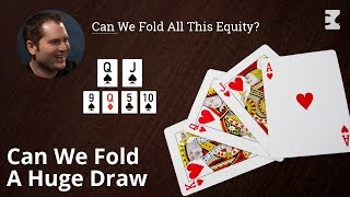 Poker Strategy: Can We Fold All This Equity?