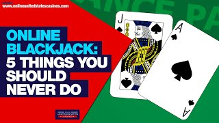 Online Blackjack Strategy – 5 Things You Should NEVER Do