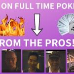 Top tips on playing POKER full-time from the PROS!?!