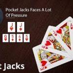 Poker Strategy: Pocket Jacks Faces A Lot Of Pressure