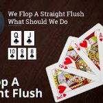 Poker Strategy: We Flop A Straight Flush What Should We Do