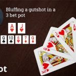 Poker Strategy: 3 Bet Pot Bluffing a Gutshot