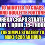 Eureka Craps Strategy, Trip 3, Day 1 hour  .75- Hour 1