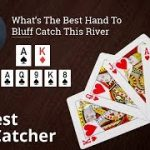 Poker Strategy: What's The Best Hand To Bluff Catch This River