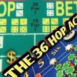 THE 36 HOP ACROSS –  Strategy to try to win at craps!