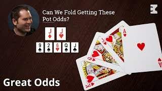 Poker Strategy: Can We Fold Getting These Pot Odds?