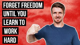 Poker Players – Forget Freedom Until You Learn How To Work Hard!