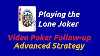 Playing the Lone Joker | Video Poker Strategy Follow-up