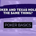 Is Poker and Texas Hold'em the Same Thing?