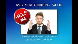Help Me, Baccarat is ruining my life