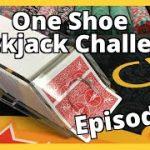 One Shoe Blackjack Challenge – $500 Buy In – Episode 3