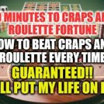 How To Beat Craps and Roulette-Guaranteed!!