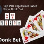Poker Strategy: Top Pair Top Kicker Faces River Donk Bet
