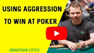 Using Aggression to Win at Poker with Two-Time WPT Champ Jonathan Little