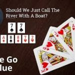 Poker Strategy: Should We Just Call The River With A Boat?