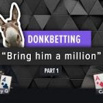 Poker Strategy – Donk Betting (Part 1)