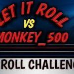 LET IT ROLL VS. MONKEY_500 – 30 roll challenge!  Who will win?