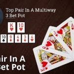 Poker Strategy: Top Pair In A Multiway 3 Bet Pot