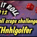 CRAPS 30 ROLL CHALLENGE (May) #12 – BTHnhlgolfer accepts the challenge – How will he do?