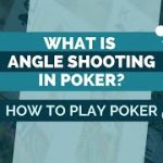 What Is Angle Shooting In Poker?