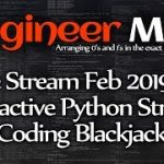 Interactive Python Stream, Coding Blackjack – Engineer Man Live – Feb 2019 #2