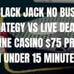Blackjack Winning Strategy – No Bust Strategy – $75 Profit In Under 15 Minutes – Casino Live Win