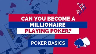 Can You Become a Millionaire Playing Poker?
