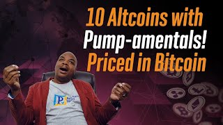 10 Altcoins with Pump-amentals! Priced in Bitcoin.
