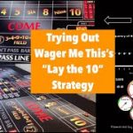 Craps – Testing Wager Me This's Lay the 10 Strategy
